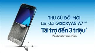 Cơ hội lên đời siêu phẩm Galaxy A5/A7 2017  - Tiết kiệm đến 3 triệu