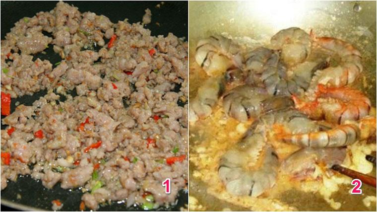 Cho dầu vào chảo, khi dầu nóng thì cho thịt băm vào đảo đều. Khi thịt săn lại thì cho tôm vào, nêm nếm gia vị, tôm chín thì tắt bếp
