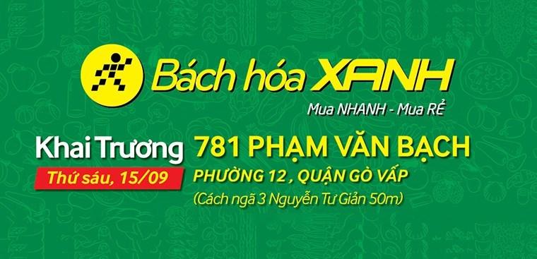 Siêu thị Bách hoá XANH 781 Phạm Văn Bạch khai trương 15/09/2017