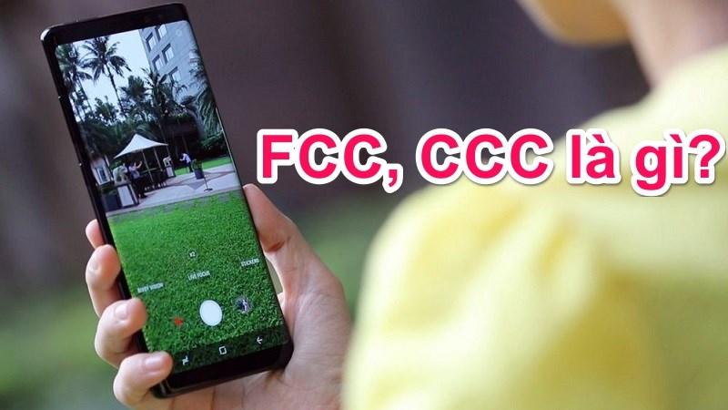 FCC, CCC là gì? Vì sao smartphone muốn bán ra phải được họ chứng nhận?