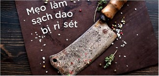 Trừ khử rỉ sét cho dao, kéo với những nguyên liệu vô cùng đơn giản