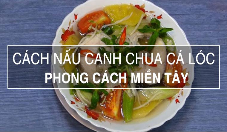 Cách nấu canh chua cá lóc chuẩn vị miền Tây