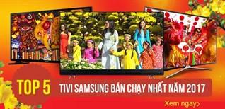 Top 5 tivi Samsung bán chạy nhất năm 2017 tại Điện máy XANH