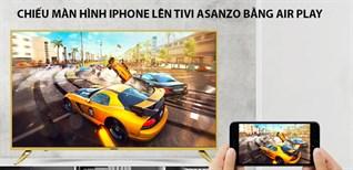Cách chiếu màn hình iphone lên smart tivi Asanzo bằng Air Play không cần Apple tivi