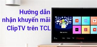 Hướng dẫn kích hoạt khuyến mãi ClipTV trên Smart tivi TCL