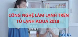Các công nghệ làm lạnh trên tủ lạnh AQUA 2018