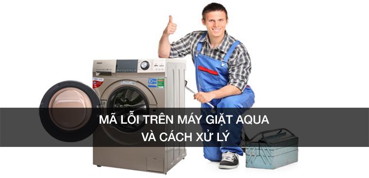 Các mã lỗi thường gặp trên máy giặt AQUA và cách xử lý