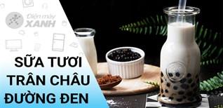 [Video]Cách làm sữa tươi trân châu đường đen hot khắp Sài Gòn dễ làm