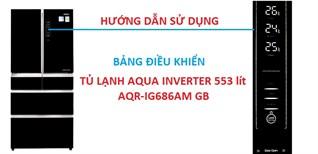 Hướng dẫn sử dụng bảng điều khiển tủ lạnh Aqua AQR-IG686AM GB