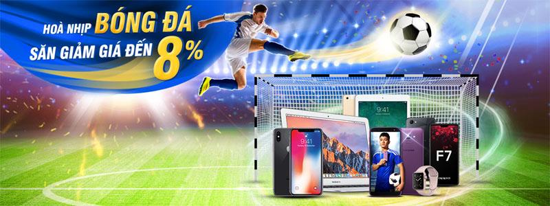 Hòa nhịp bóng đá, 3 ngày giảm giá đến 8% cho smartphone, tablet và laptop