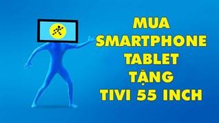 KM mùa World Cup: Mua điện thoại, máy tính bảng trúng ngay Tivi 55 inch