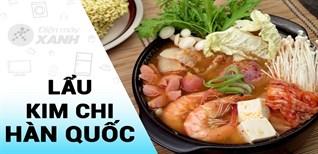[Video]Hướng dẫn chi tiết cách nấu lẩu kim chi Hàn Quốc ngon ngất ngây