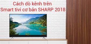 Cách dò kênh tự động cho tivi Sharp 2018 chạy hệ điều hành Easy Smart
