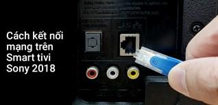 Cách kết nối mạng trên Smart tivi Sony 2018