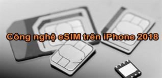 eSIM là gì? Ở Việt Nam có xài được không? Cách chuyển eSIM như thế nào?