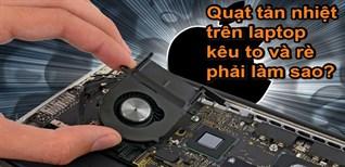 7 cách giảm tiếng ồn trên quạt tản nhiệt laptop, máy tính hiệu quả