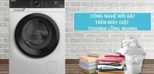 Các công nghệ nổi bật trên máy giặt cửa trước Toshiba