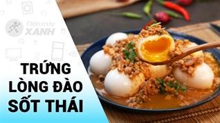 [Video] Chi tiết cách làm trứng lòng đào sốt kiểu Thái lạ mà ngon