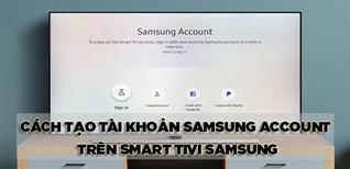 3 cách tạo tài khoản Samsung Account trên Smart tivi Samsung chi tiết