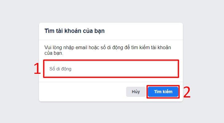 Truy cập vào trang khôi phục mật khẩu của Facebook, sau đó nhập email hoặc số điện thoại đăng ký tài khoản Facebook của bạn rồi chọn Tìm kiếm