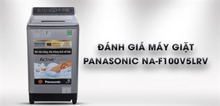 Đánh giá tổng quan máy giặt nước nóng Panasonic 10 kg NA-F100V5LRV