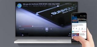 Cách chia sẻ video Youtube từ điện thoại, máy tính bảng lên Smart tivi LG 2018