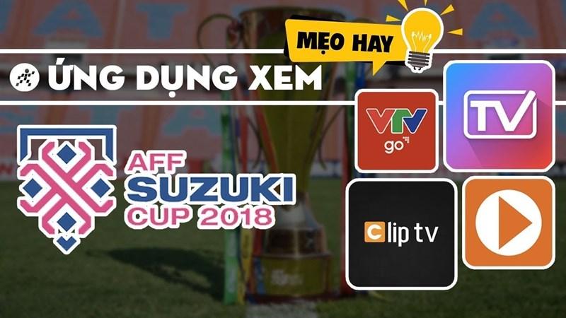 Xem trực tiếp Việt Nam đá AFF SUZUKI Cup 2018 ngay trên smartphone - ảnh 1