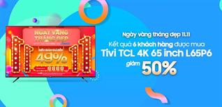 Kết quả: 6 Khách hàng được mua Smart Tivi TCL 4K 65 inch L65P6 với giá giảm 50%