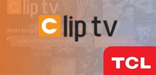 Cách sử dụng ứng dụng ClipTV trên Android tivi TCL 2018