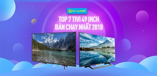 Top 7 tivi 49 inch bán chạy nhất Điện máy XANH năm 2018