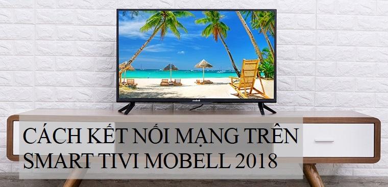 Cách kết nối mạng trên Smart tivi Mobell
