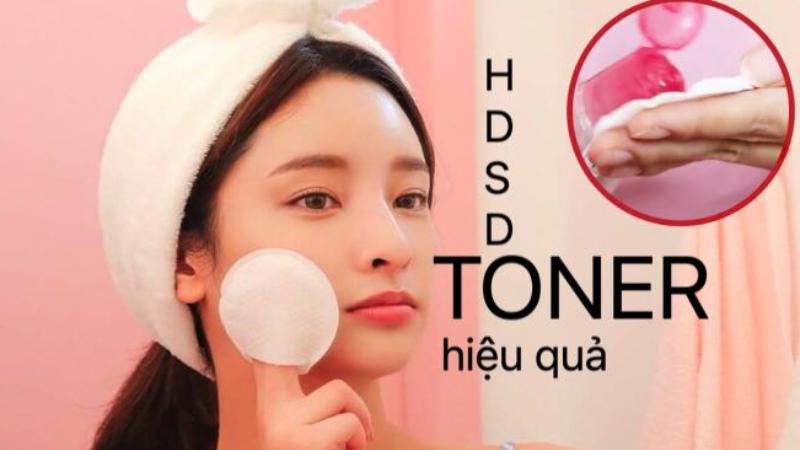 Cách dùng toner đúng 'Chuẩn' cho làn da mềm mịn và sạch thoáng