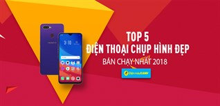 Top 5 điện thoại chụp hình đẹp bán chạy nhất Điện máy XANH năm 2018