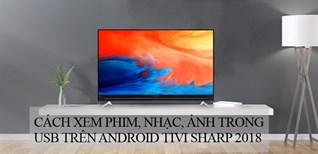 Cách xem phim, nhạc, ảnh trong USB trên Android tivi Sharp 2018
