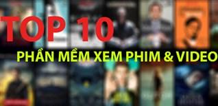 Top 10 phần mềm xem phim, video trên điện thoại được yêu thích nhất năm 2018 vừa qua