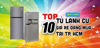Top 10 tủ lạnh cũ giá rẻ đáng mua tại Điện máy XANH