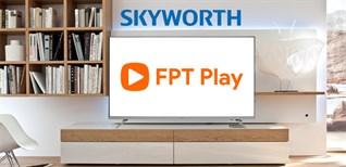 Cách kích hoạt gói khuyến mãi và sử dụng FPT Play trên tivi Skyworth