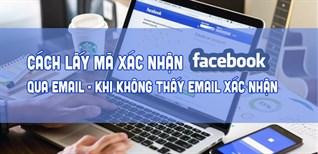 Cách lấy mã xác nhận Facebook qua email khi không thấy email xác nhận