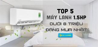 Top 5 máy lạnh 1.5 HP giá dưới 8 triệu đáng mua nhất Điện máy XANH năm 2019