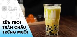 [Video] Cách làm sữa tươi trân châu Lava trứng muối lạ miệng cực ngon