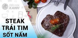 [Video] Cách làm Steak trái tim dành tặng mẹ, vợ, người yêu nhân ngày 8/3