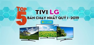 Top 5 tivi LG bán chạy nhất tại Điện máy XANH quý I - 2019