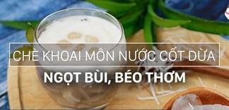 Cách nấu chè khoai môn nước cốt dừa ngọt bùi, béo thơm