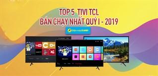 Top 5 tivi TCL bán chạy nhất tại Điện máy XANH quý I - 2019
