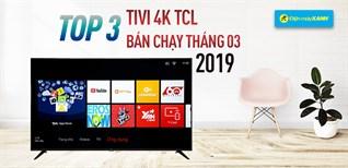 Top 3 tivi 4K TCL bán chạy nhất Điện máy XANH tháng 3/2019