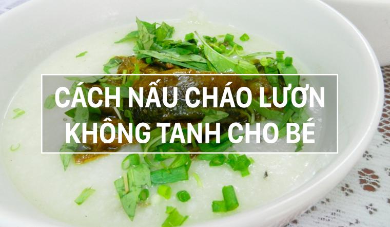 Cách nấu cháo lươn đậu xanh ngon, không bị tanh cho bé ăn dặm