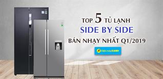 Top 5 tủ lạnh side by side bán chạy nhất Điện máy XANH quý 1/2019