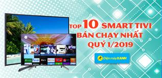 Top 10 smart tivi bán chạy nhất Điện máy XANH quý 1/2019
