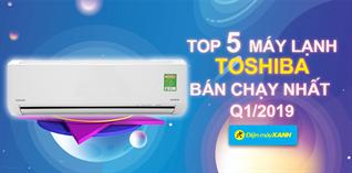 Top 5 máy lạnh Toshiba bán chạy nhất Điện máy XANH quý 1/2019