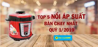 Top 5 nồi áp suất bán chạy nhất Điện máy XANH quý 1/2019